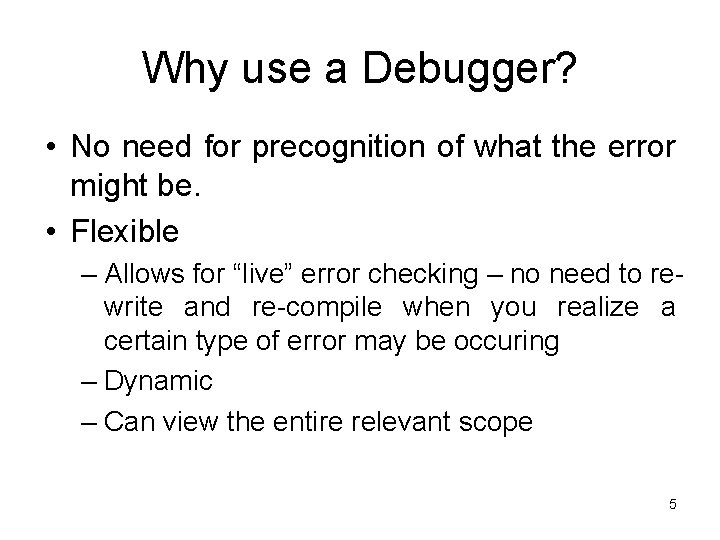 Why use a Debugger? • No need for precognition of what the error might