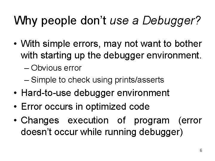 Why people don't use a Debugger? • With simple errors, may not want to