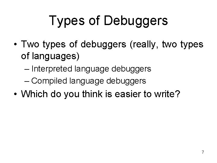Types of Debuggers • Two types of debuggers (really, two types of languages) –