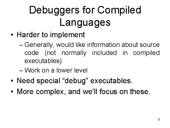 Debuggers for Compiled Languages • Harder to implement – Generally, would like information about