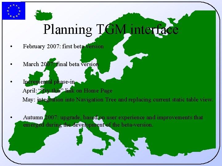 Planning TGM interface • February 2007: first beta version • March 2007: final beta