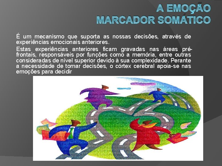 A EMOÇÃO MARCADOR SOMÁTICO É um mecanismo que suporta as nossas decisões, através de