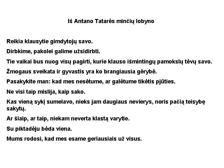 Iš Antano Tatarės minčių lobyno Reikia klausytie gimdytojų savo. Dirbkime, pakolei galime užsidirbti. Tie
