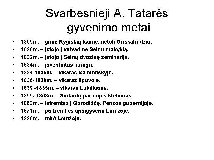 Svarbesnieji A. Tatarės gyvenimo metai • • • 1805 m. – gimė Rygiškių kaime,