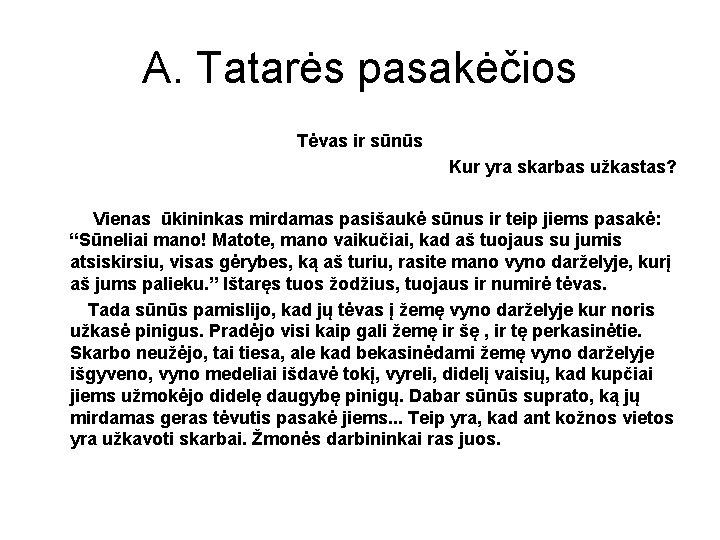A. Tatarės pasakėčios Tėvas ir sūnūs Kur yra skarbas užkastas? Vienas ūkininkas mirdamas pasišaukė