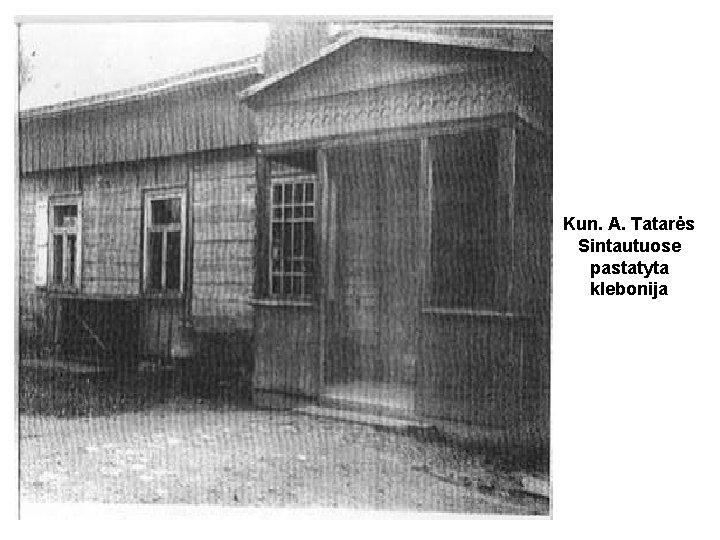Kun. A. Tatarės Sintautuose pastatyta klebonija