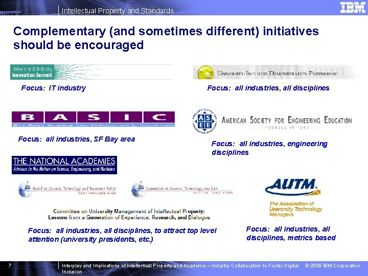 Intellectual Property and Standards Complementary (and sometimes different) initiatives should be encouraged Focus: IT
