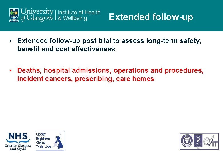 Extended follow-up • Extended follow-up post trial to assess long-term safety, benefit and cost