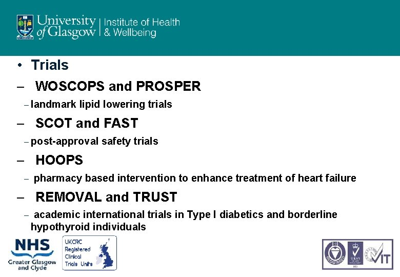 • Trials – WOSCOPS and PROSPER – landmark lipid lowering trials – SCOT