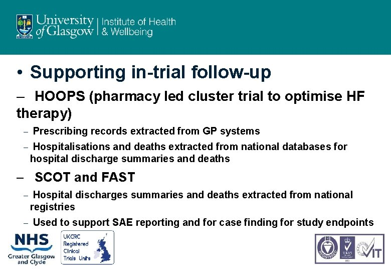 • Supporting in-trial follow-up – HOOPS (pharmacy led cluster trial to optimise HF