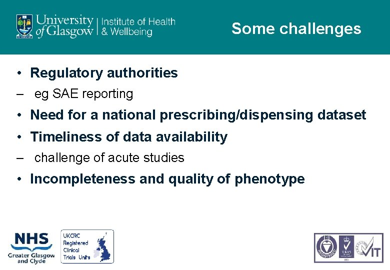 Some challenges • Regulatory authorities – eg SAE reporting • Need for a national