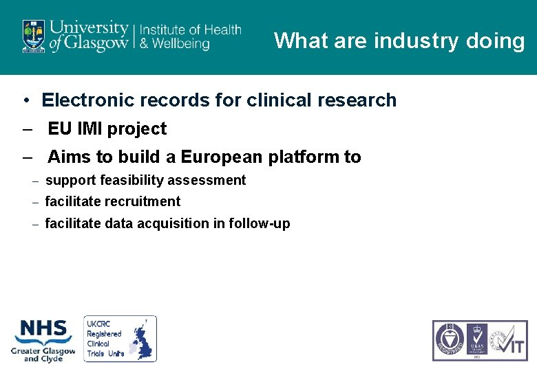 What are industry doing • Electronic records for clinical research – EU IMI project