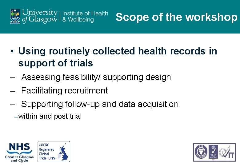 Scope of the workshop • Using routinely collected health records in support of trials