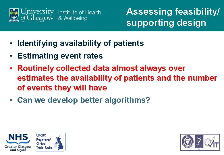 Assessing feasibility/ supporting design • Identifying availability of patients • Estimating event rates •