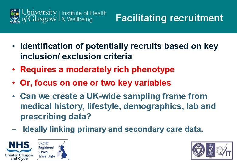 Facilitating recruitment • Identification of potentially recruits based on key inclusion/ exclusion criteria •