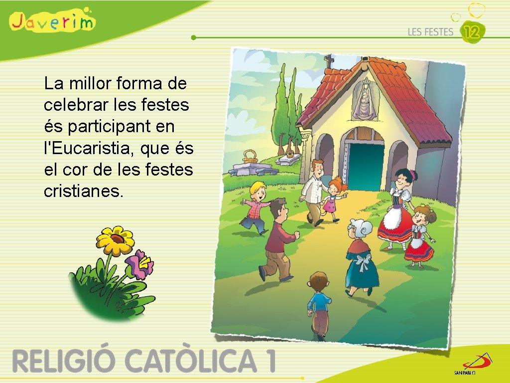 La millor forma de celebrar les festes és participant en l'Eucaristia, que és el