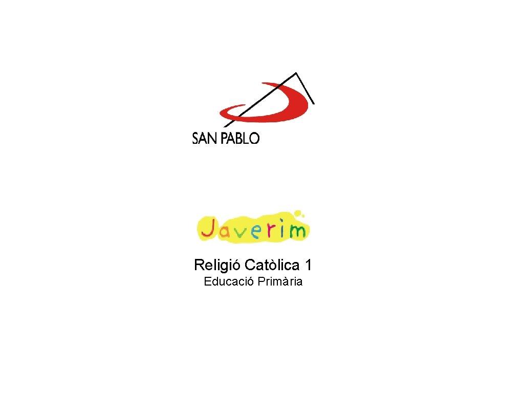 Religió Catòlica 1 Educació Primària