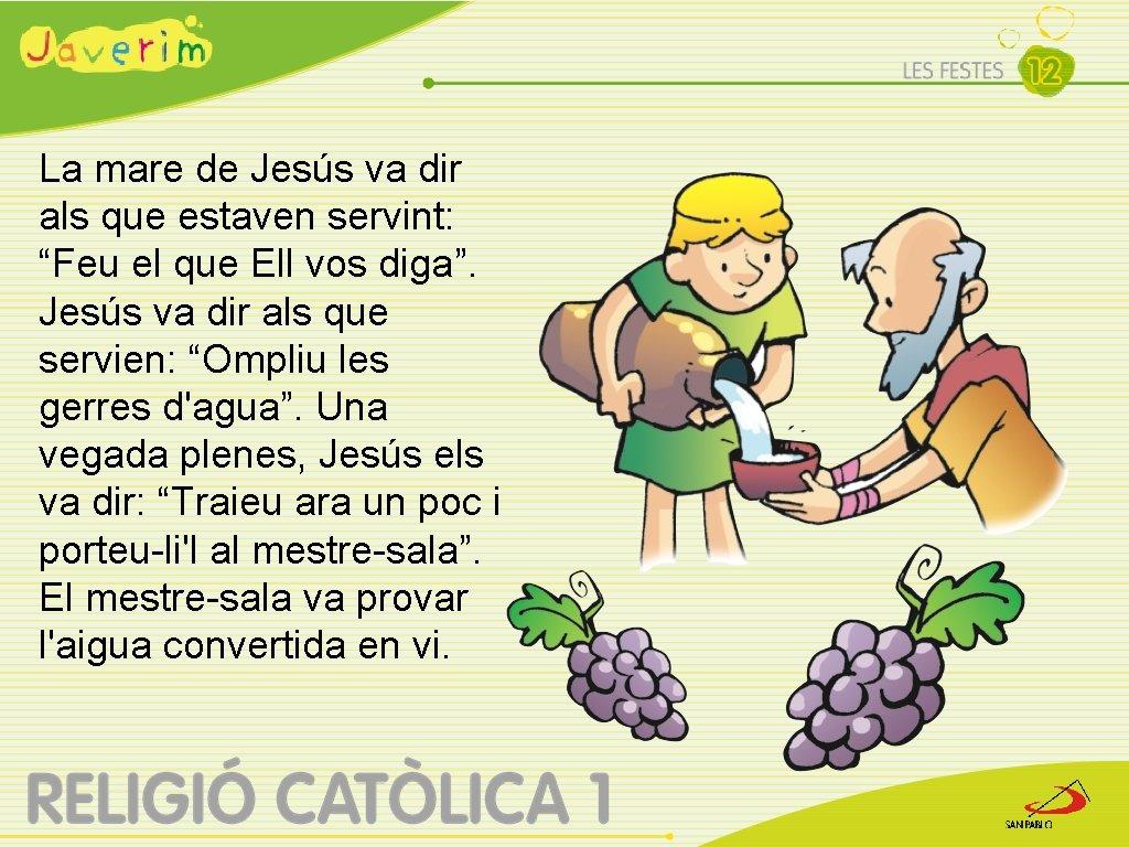 """La mare de Jesús va dir als que estaven servint: """"Feu el que Ell"""