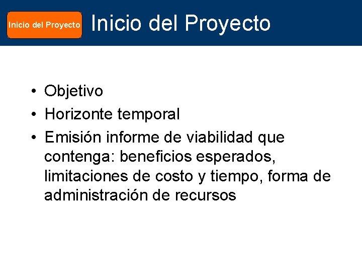 Inicio del Proyecto • Objetivo • Horizonte temporal • Emisión informe de viabilidad que