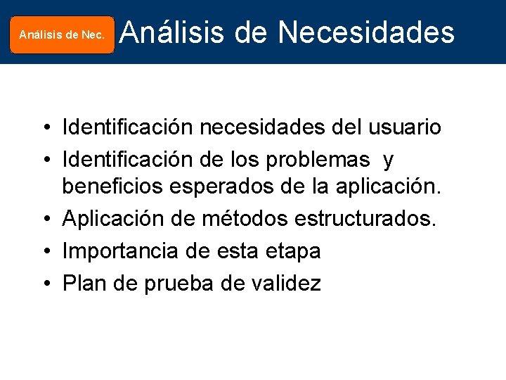 Análisis de Nec. Análisis de Necesidades • Identificación necesidades del usuario • Identificación de