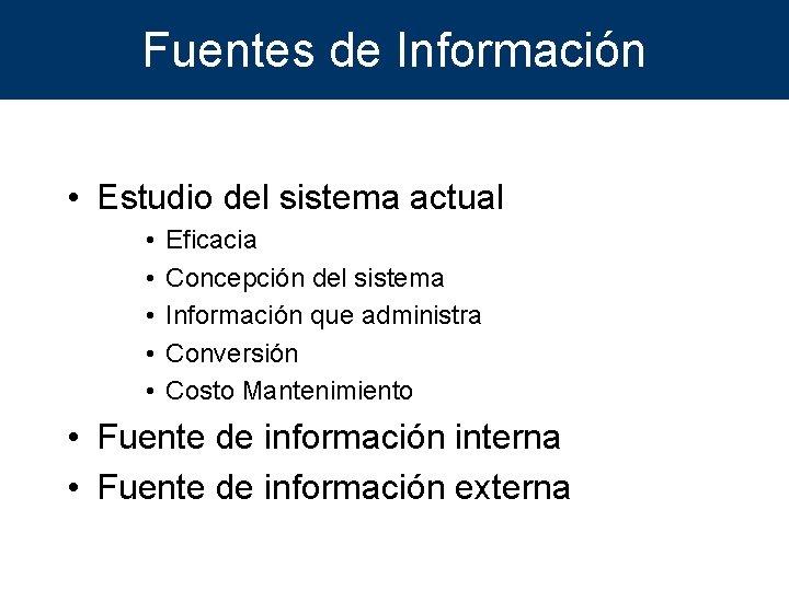 Fuentes de Información • Estudio del sistema actual • • • Eficacia Concepción del