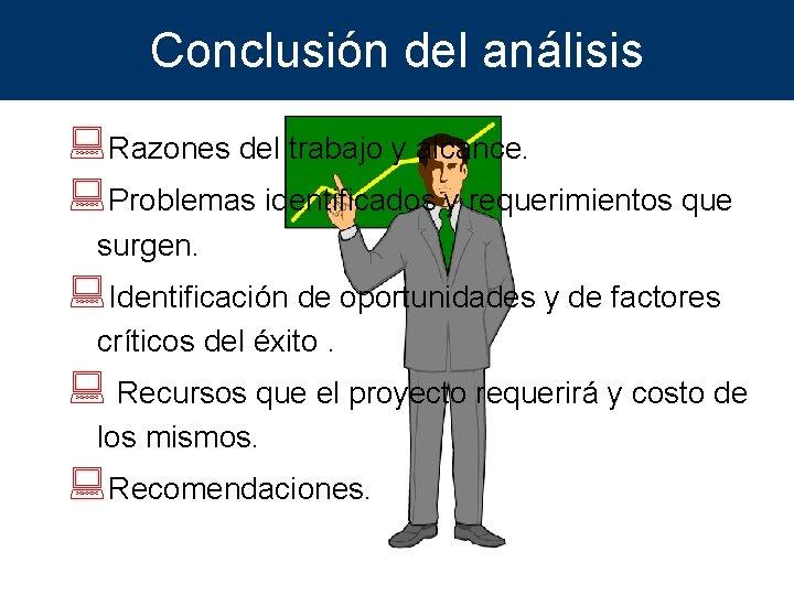 Conclusión del análisis : Razones del trabajo y alcance. : Problemas identificados y requerimientos