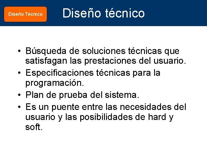 Diseño Técnico Diseño técnico • Búsqueda de soluciones técnicas que satisfagan las prestaciones del