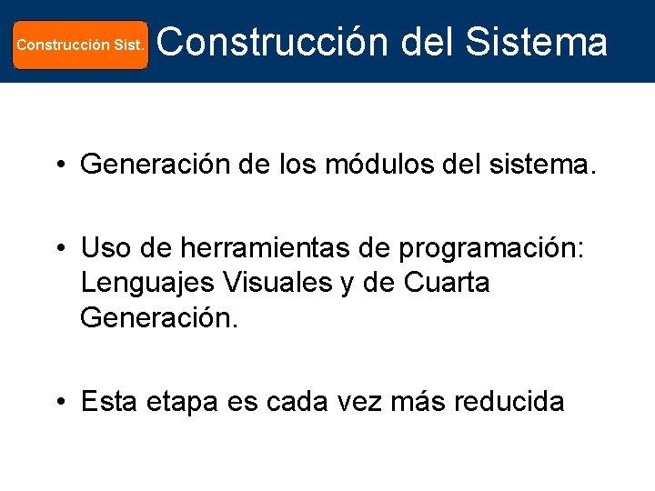 Construcción Sist. Construcción del Sistema • Generación de los módulos del sistema. • Uso