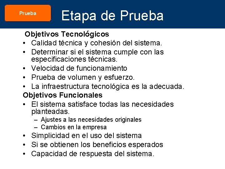 Prueba Etapa de Prueba Objetivos Tecnológicos • Calidad técnica y cohesión del sistema. •
