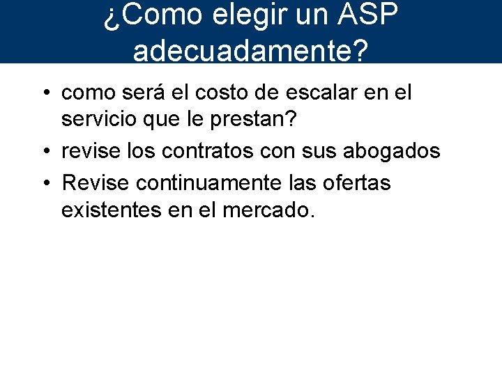¿Como elegir un ASP adecuadamente? • como será el costo de escalar en el