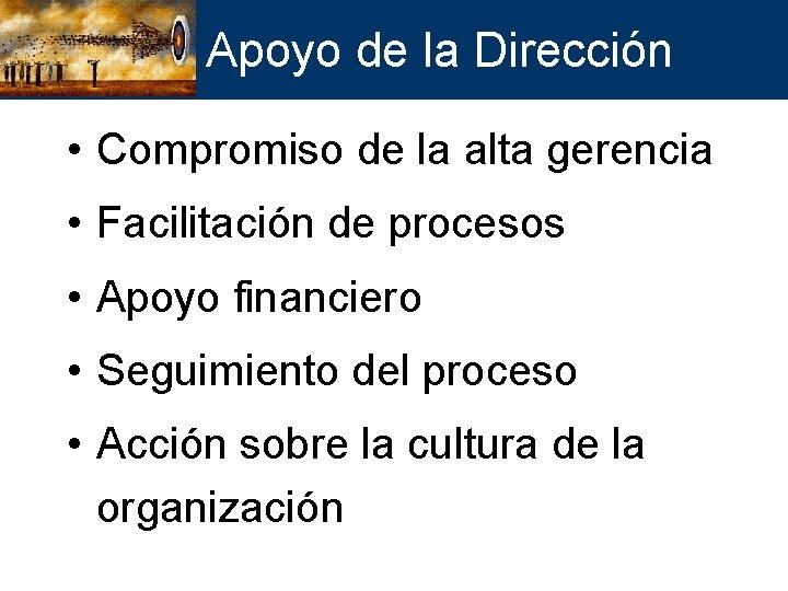 Apoyo de la Dirección • Compromiso de la alta gerencia • Facilitación de procesos