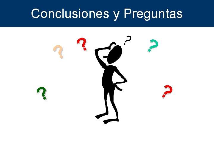 Conclusiones y Preguntas ? ? ?