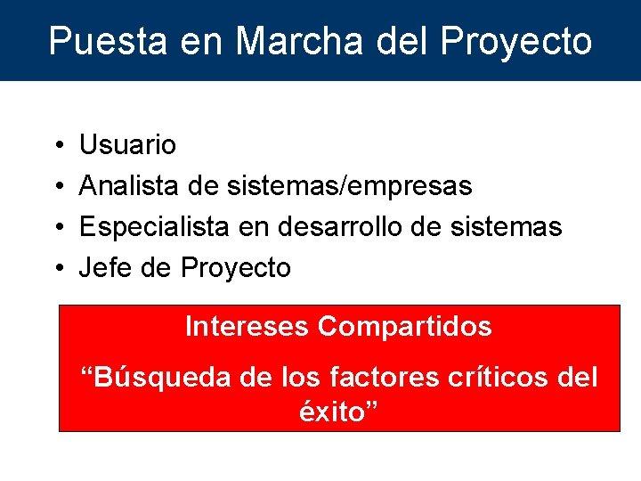 Puesta en Marcha del Proyecto • • Usuario Analista de sistemas/empresas Especialista en desarrollo