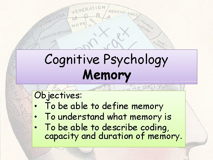Cognitive Psychology Memory Objectives: • To be able to define memory • To understand