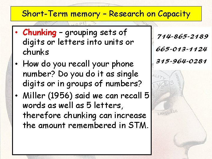Short-Term memory – Research on Capacity • Chunking – grouping sets of digits or