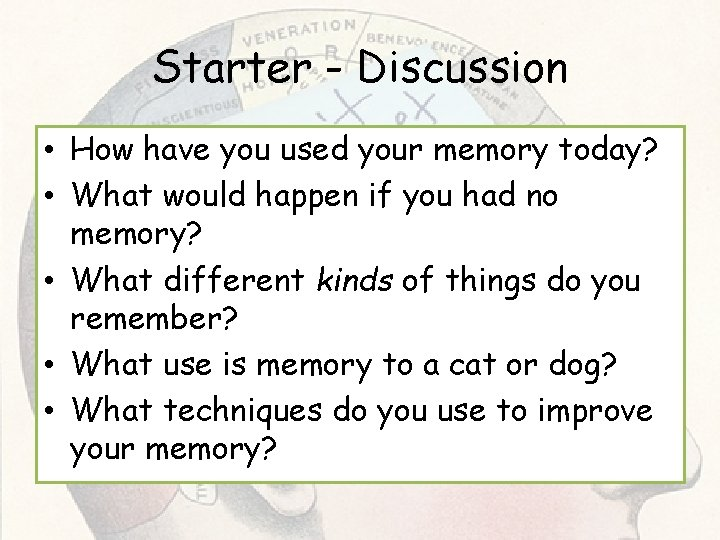 Starter - Discussion • How have you used your memory today? • What would