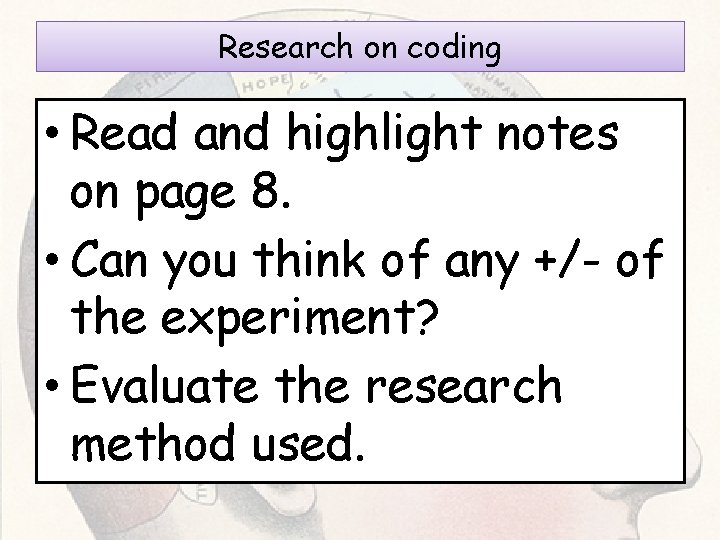Research on coding • Read and highlight notes on page 8. • Can you