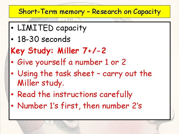 Short-Term memory – Research on Capacity • LIMITED capacity • 18 -30 seconds Key