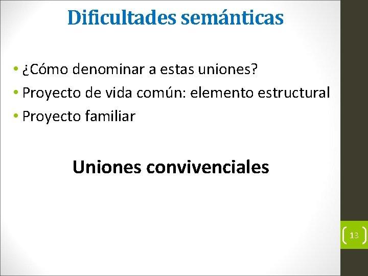 Dificultades semánticas • ¿Cómo denominar a estas uniones? • Proyecto de vida común: elemento