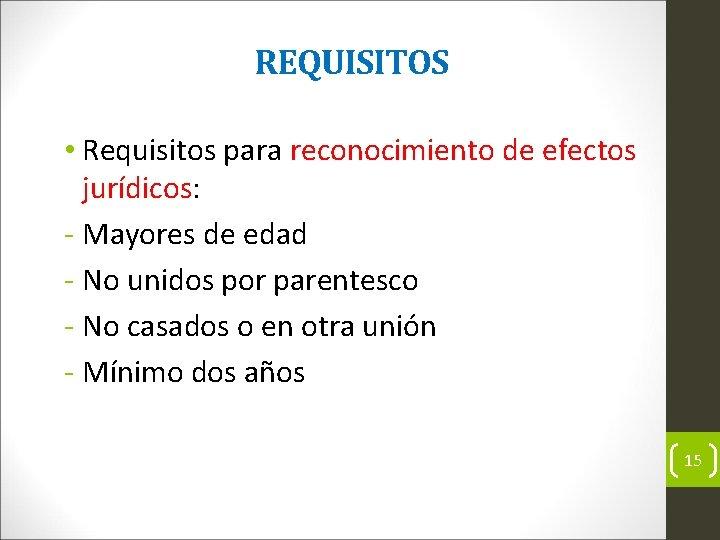 REQUISITOS • Requisitos para reconocimiento de efectos jurídicos: Mayores de edad No unidos por