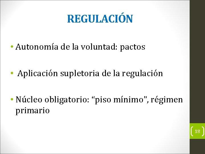 REGULACIÓN • Autonomía de la voluntad: pactos • Aplicación supletoria de la regulación •