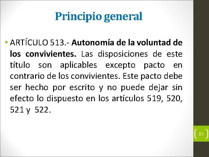 Principio general • ARTÍCULO 513. Autonomía de la voluntad de los convivientes. Las disposiciones