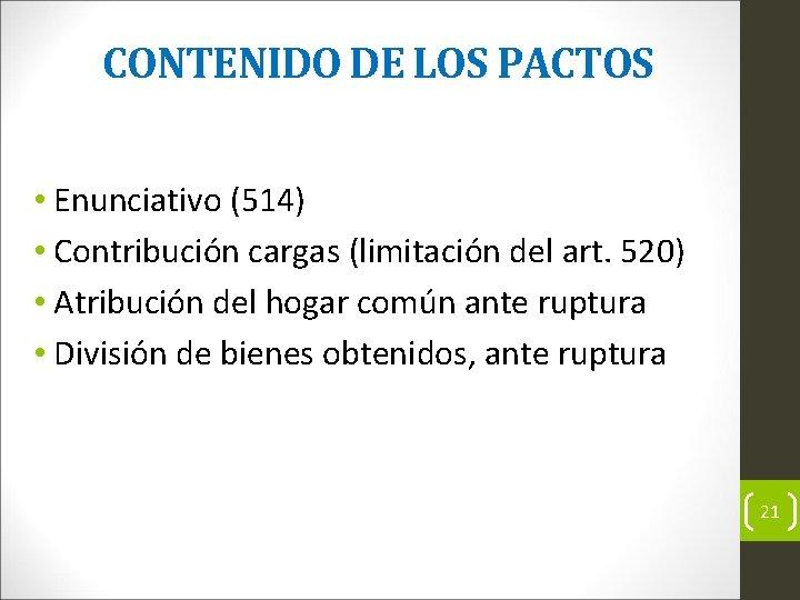 CONTENIDO DE LOS PACTOS • Enunciativo (514) • Contribución cargas (limitación del art. 520)