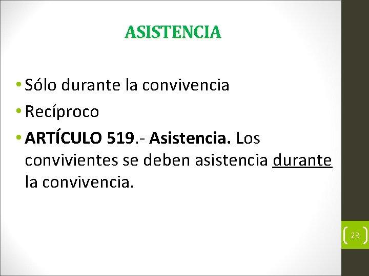 ASISTENCIA • Sólo durante la convivencia • Recíproco • ARTÍCULO 519. Asistencia. Los convivientes