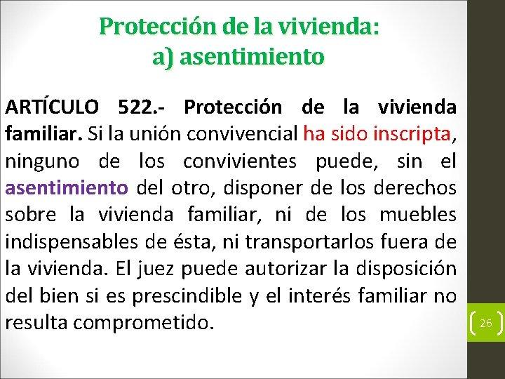 Protección de la vivienda: a) asentimiento ARTÍCULO 522. - Protección de la vivienda familiar.
