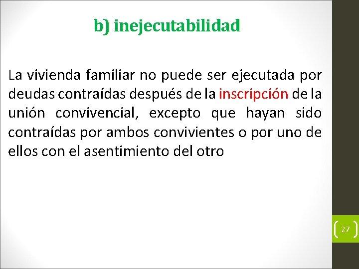 b) inejecutabilidad La vivienda familiar no puede ser ejecutada por deudas contraídas después de