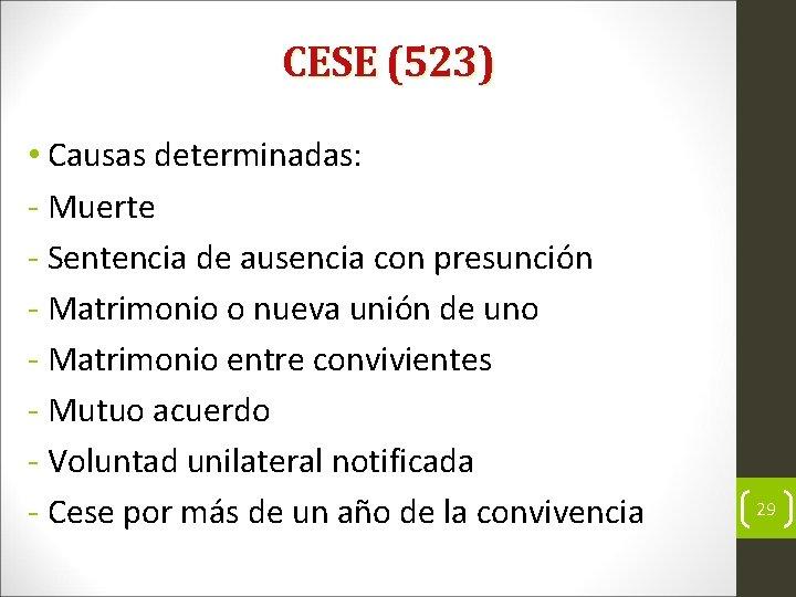 CESE (523) • Causas determinadas: Muerte Sentencia de ausencia con presunción Matrimonio o nueva