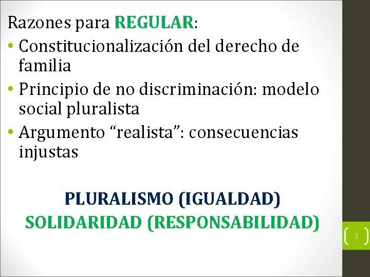 Razones para REGULAR: • Constitucionalización del derecho de familia • Principio de no discriminación:
