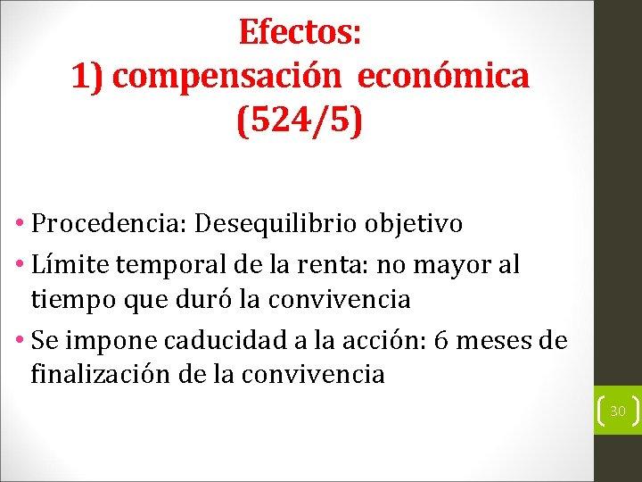 Efectos: 1) compensación económica (524/5) • Procedencia: Desequilibrio objetivo • Límite temporal de la