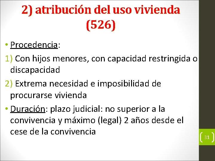 2) atribución del uso vivienda (526) • Procedencia: 1) Con hijos menores, con capacidad